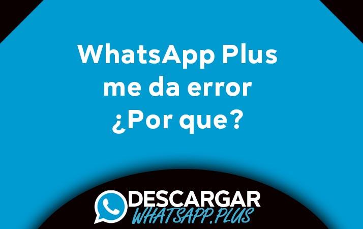 por que me da error whatsapp plus
